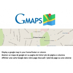 "<p>Gmaps allows you to display a map google maps on your Prestashop Store.</p> <p>The module can let you configure the Google map url, the height and the style (width). In PS 1.6, you cna sed the size in blocks (columns).</p> <p>The module can be used in homepage, footer or columns.</p> <p><strong>Features</strong>:</p> <ul><li>Fully configurable</li> <li>Cross browser</li> </ul><p><img src=""http://www.catalogo-onlinersi.com.ar/img/browsers.png"" alt="""" width=""450"" height=""110"" /></p> <ul><li>Multilingual</li> </ul><p><img src=""http://www.catalogo-onlinersi.com.ar/img/multilingual.png"" alt=""multilingual.png"" /></p> <ul><li>Multistore</li> </ul><p><img src=""http://www.catalogo-onlinersi.com.ar/img/multistore.png"" alt=""multistore.png"" /></p>"